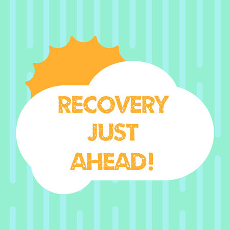 Word writing text Recovery Just Ahead. Business concept for return to normal state of health mind or strength soon Sun Hiding Shining Behind Blank Fluffy Color Cloud photo for Poster Ads