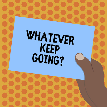 Writing note showing Whatever Keep Going. Business photo showcasing continue doing something at difficult time or situation Drawn analysis Hand Holding Blank Color Paper Cardboard Foto de archivo