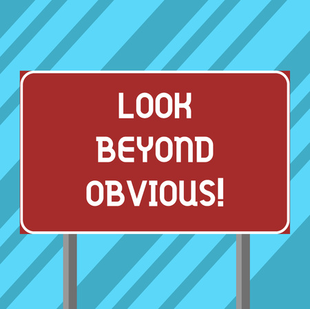 Text sign showing Look Beyond Obvious. Conceptual photo asking to see more deeply into subject or matter Blank Rectangular Outdoor Color Signpost photo with Two leg and Outline