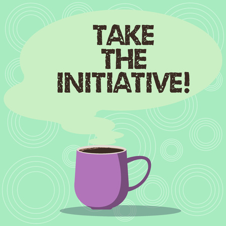 Handwriting text Take The Initiative. Concept meaning Begin task steps actions or plan of action right now Mug photo Cup of Hot Coffee with Blank Color Speech Bubble as Steam icon