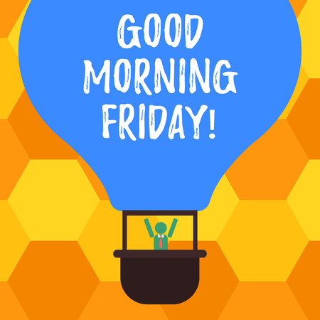 Handwriting text Good Morning Friday. Concept meaning greeting someone in start of day week Start Weekend Hu analysis Dummy Arms Raising inside Gondola Riding Blank Color Air Balloon