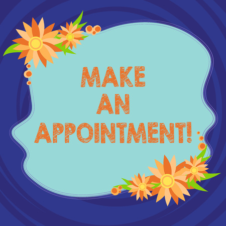 Text sign showing Make An Appointment. Conceptual photo Assign someone to a particular office or position Blank Uneven Color Shape with Flowers Border for Cards Invitation Ads 写真素材