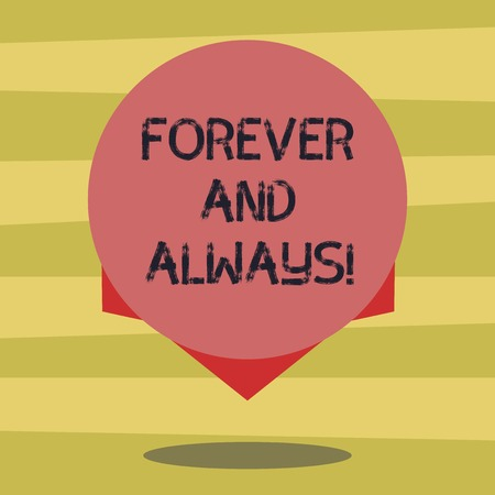 Text sign showing Forever And Always. Conceptual photo means continuously at all relevant times and still Blank Color Circle Floating photo with Shadow and Design at the Edge