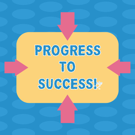Word writing text Progress To Success. Business concept for achievement of desired visions and planned goals Arrows on Four Sides of Blank Rectangular Shape Pointing Inward photo