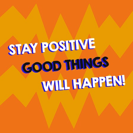 Writing note showing Stay Positive Good Things Will Happen. Business photo showcasing Keep your motivation inspiration Geometric Design Zigzag Blank Text Space for Poster Advertisement