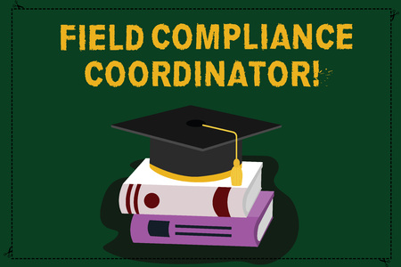 Text sign showing Field Compliance Coordinator. Conceptual photo assist in preparation of regulatory documents Color Graduation Hat with Tassel 3D Academic cap photo Resting on Books Archivio Fotografico