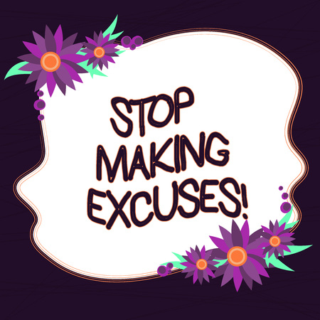 Conceptual hand writing showing Stop Making Excuses. Business photo text do not explanation for something that went wrong Blank Color Shape with Flowers Border for Cards Invitation
