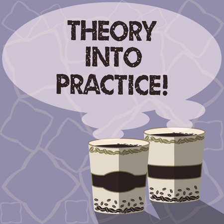 Handwriting text writing Theory Into Practice. Concept meaning Hands on learning Apply knowledge in actual situation Two To Go Cup with Beverage and Steam icon Blank Speech Bubble photo