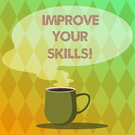 Handwriting text writing Improve Your Skills. Concept meaning get better at sports hobby or something you do Mug photo Cup of Hot Coffee with Blank Color Speech Bubble as Steam icon