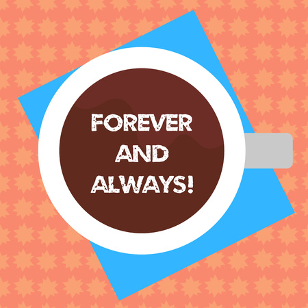 Writing note showing Forever And Always. Business photo showcasing means continuously at all relevant times and still Top View of Drinking Cup Filled with Beverage on Color Paper photo
