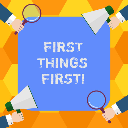 Handwriting text First Things First. Concept meaning important matters should dealt with before other things Hu analysis Hands Each Holding Magnifying Glass and Megaphone on 4 Corners