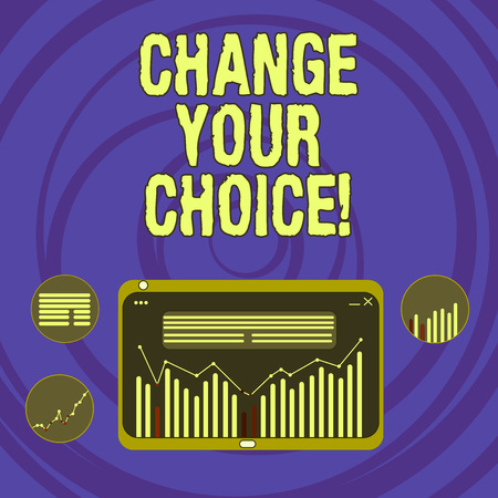 Text sign showing Change Your Choice. Conceptual photo to improve ones behavior habits or beliefs by himself Digital Combination of Column Line Data Graphic Chart on Tablet Screen