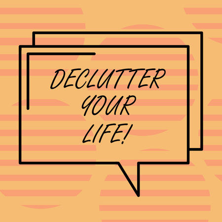Word writing text Declutter Your Life. Business concept for remove unnecessary items from untidy overcrowded place Rectangular Outline Transparent Comic Speech Bubble photo Blank Space