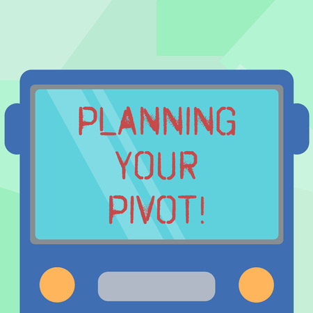 Conceptual hand writing showing Planning Your Pivot. Business photo showcasing path that most startups go through find right customer Drawn Flat Front View of Bus with Window Shield Reflecting
