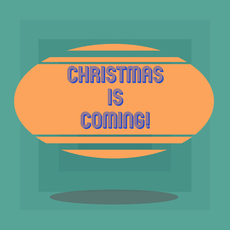 Conceptual hand writing showing Christmas Is Coming. Business photo text annual Christian festival celebrating Christs birth here Blank Color Oval Shape with Horizontal Stripe Floating and Shadow