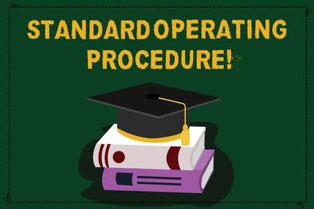 Text sign showing Standard Operating Procedure. Conceptual photo Detailed directions on how to perform a routine Color Graduation Hat with Tassel 3D Academic cap photo Resting on Books