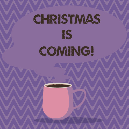 Text sign showing Christmas Is Coming. Conceptual photo annual Christian festival celebrating Christs birth here Mug photo Cup of Hot Coffee with Blank Color Speech Bubble as Steam icon