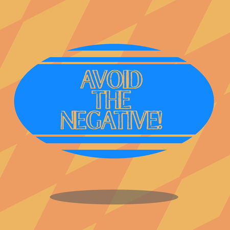 Text sign showing Avoid The Negative. Conceptual photo asking someone to go for positive actions altitude Blank Color Oval Shape with Horizontal Stripe Floating and Shadow photo Stock Photo
