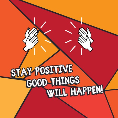Word writing text Stay Positive Good Things Will Happen. Business concept for Keep your motivation inspiration Hu analysis Hands Clapping with Sound on Geometrical Shapes Stock Photo