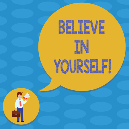 Word writing text Believe In Yourself. Business concept for Having confidence in your abilities in doing things Man in Necktie Carrying Briefcase Holding Megaphone Blank Speech Bubble