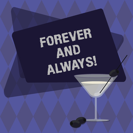 Conceptual hand writing showing Forever And Always. Business photo text means continuously at all relevant times and still Filled Cocktail Wine Glass with Olive on the Rim Text Space