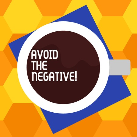 Handwriting text writing Avoid The Negative. Concept meaning asking someone to go for positive actions altitude Top View of Drinking Cup Filled with Beverage on Color Paper photo