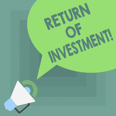 Conceptual hand writing showing Return Of Investment. Business photo showcasing measures the gain or loss generated on an investment Megaphone with Sound Volume and Blank Color Speech Bubble