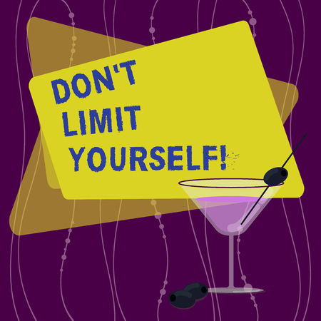 Handwriting text Don T Limit Yourself. Concept meaning Selfcontrol moderation underestimate you Stop Afraid Filled Cocktail Wine Glass with Olive on the Rim Blank Color Text Space