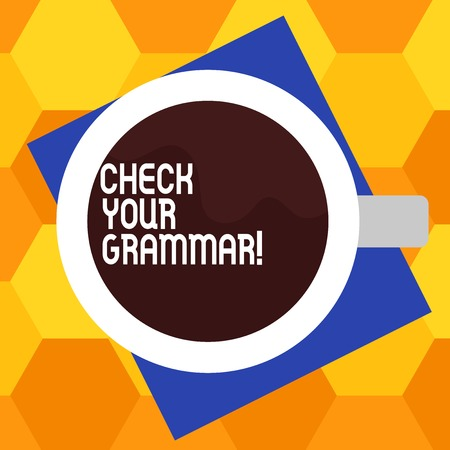 Handwriting text writing Check Your Grammar. Concept meaning Contextual spelling correction punctuation proofreading Top View of Drinking Cup Filled with Beverage on Color Paper photo