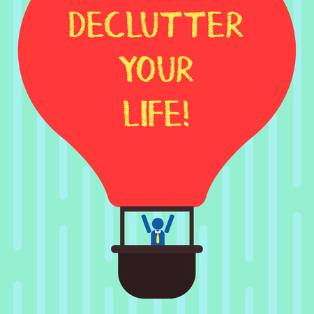 Word writing text Declutter Your Life. Business concept for remove unnecessary items from untidy overcrowded place Hu analysis Dummy Arms Raising inside Gondola Riding Blank Color Air Balloon