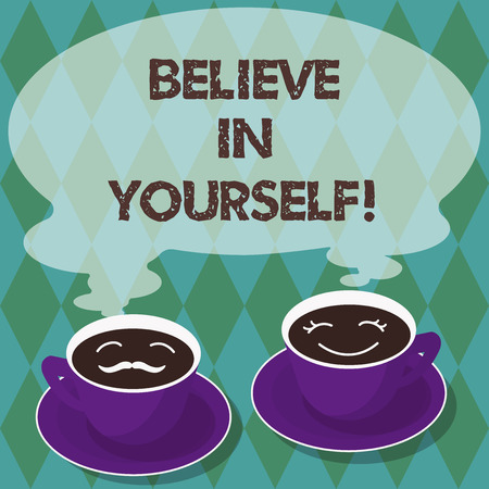 Writing note showing Believe In Yourself. Business photo showcasing Having confidence in your abilities in doing things Sets of Cup Saucer for His and Hers Coffee Face icon with Blank Steam