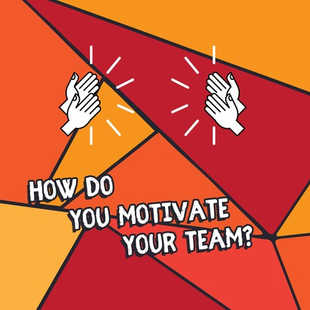 Word writing text How Do You Motivate Your Teamquestion. Business concept for Strategies to maintain motivation Hu analysis Hands Clapping with Sound on Geometrical Shapes