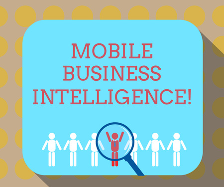 Word writing text Mobile Business Intelligence. Business concept for ability to provide business services to mobile Magnifying Glass Over Chosen Man Figure Among the Hu analysis Dummies Line Up