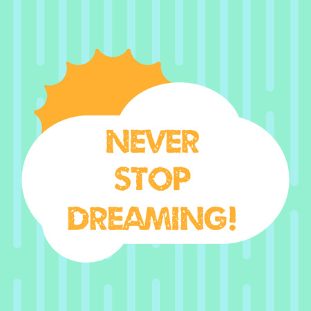 Word writing text Never Stop Dreaming. Business concept for dont waste your time in fantasy stick to achieve them Sun Hiding Shining Behind Blank Fluffy Color Cloud photo for Poster Ads