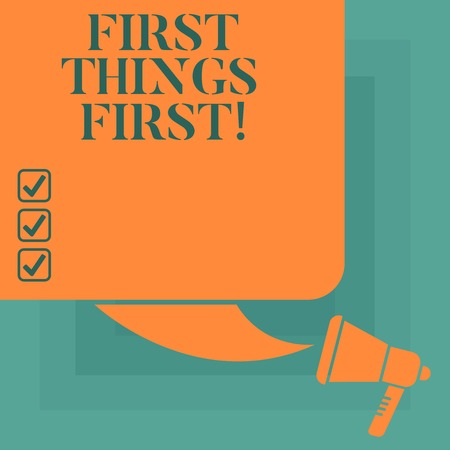 Conceptual hand writing showing First Things First. Business photo text important matters should dealt with before other things Color Silhouette of Blank Square Speech Bubble and Megaphone