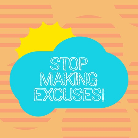 Word writing text Stop Making Excuses. Business concept for do not explanation for something that went wrong Sun Hiding Shining Behind Blank Fluffy Color Cloud photo for Poster Ads