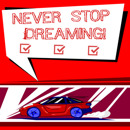 Text sign showing Never Stop Dreaming. Conceptual photo dont waste your time in fantasy stick to achieve them Car with Fast Movement icon and Exhaust Smoke Blank Color Speech Bubble