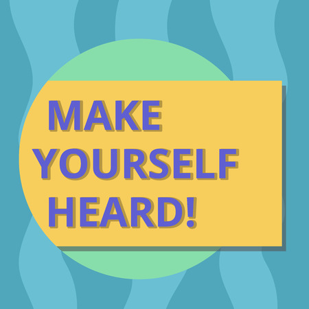 Conceptual hand writing showing Make Yourself Heard. Business photo text say something loudly enough for showing to hear Rectangular Color Shape with Shadow Coming Out from a Circle