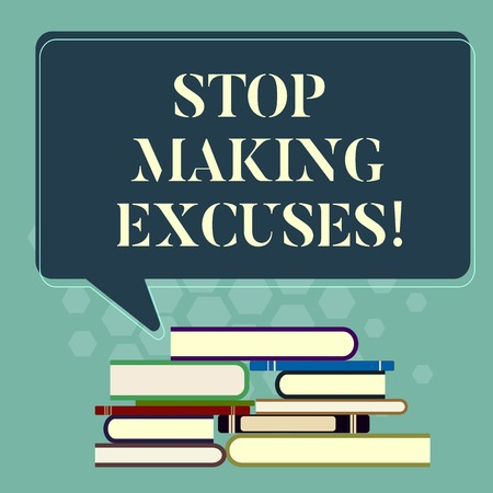 Word writing text Stop Making Excuses. Business concept for do not explanation for something that went wrong Uneven Pile of Hardbound Books and Blank Rectangular Color Speech Bubble