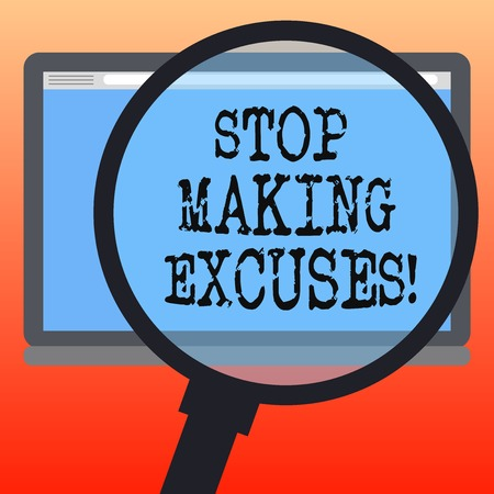 Handwriting text writing Stop Making Excuses. Concept meaning do not explanation for something that went wrong Magnifying Glass Enlarging Tablet Blank Color Screen photo text Space