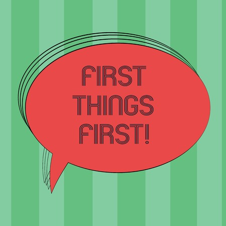 Text sign showing First Things First. Conceptual photo important matters should dealt with before other things Blank Oval Outlined Solid Color Speech Bubble Empty Text Balloon photo