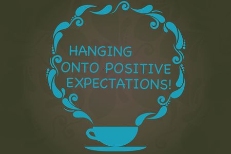 Writing note showing Hanging Onto Positive Expectations. Business photo showcasing Motivation optimism expecting the best Cup and Saucer with Paisley Design on Blank Watermarked Space