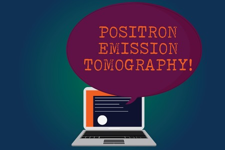 Handwriting text Positron Emission Tomography. Concept meaning Nuclear medicine functional imaging technique Certificate Layout on Laptop Screen and Blank Halftone Color Speech Bubble