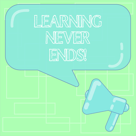 Text sign showing Learning Never Ends. Conceptual photo knowledge have no end or interminable it last Forever Megaphone photo and Blank Rectangular Color Speech Bubble with Reflection