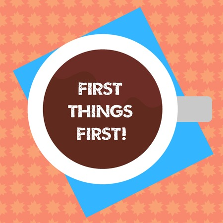 Writing note showing First Things First. Business photo showcasing important matters should dealt with before other things Top View of Drinking Cup Filled with Beverage on Color Paper photo