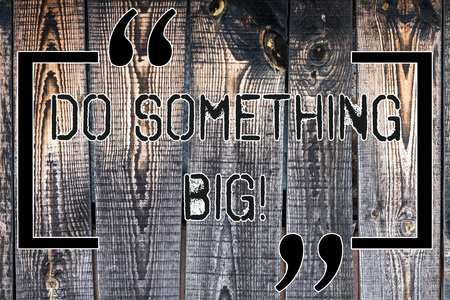 Handwriting text Do Something Big. Concept meaning achieving a such position which is beyond expectations Wooden background vintage wood wild message ideas intentions thoughts