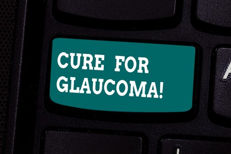 Handwriting text writing Cure For Glaucoma. Concept meaning eye drops pills laser surgery or combination these methods Keyboard key Intention to create computer message pressing keypad idea Banco de Imagens - 116490634