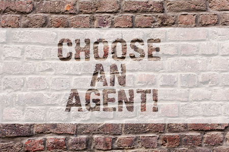 Word writing text Choose An Agent. Business concept for Choose someone who chooses decisions on behalf of you Brick Wall art like Graffiti motivational call written on the wall
