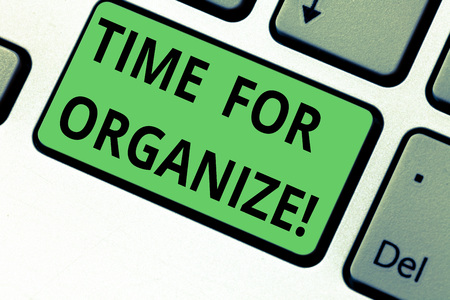 Conceptual hand writing showing Time For Organize. Business photo text make arrangements or preparations for event or activity Keyboard key Intention to create computer message idea