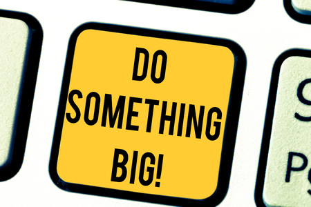 Text sign showing Do Something Big. Conceptual photo achieving a such position which is beyond expectations Keyboard key Intention to create computer message pressing keypad idea